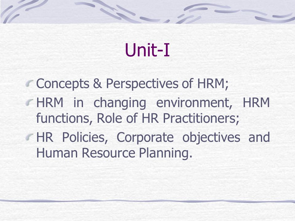 Unit-I Concepts & Perspectives of HRM;