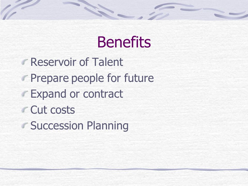 Benefits Reservoir of Talent Prepare people for future