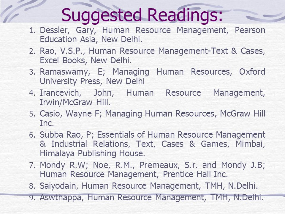 Suggested Readings: Dessler, Gary, Human Resource Management, Pearson Education Asia, New Delhi.