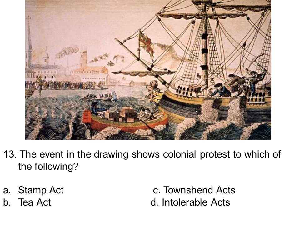 13. The event in the drawing shows colonial protest to which of the following