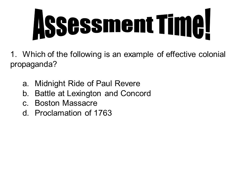 Assessment Time! Which of the following is an example of effective colonial. propaganda Midnight Ride of Paul Revere.