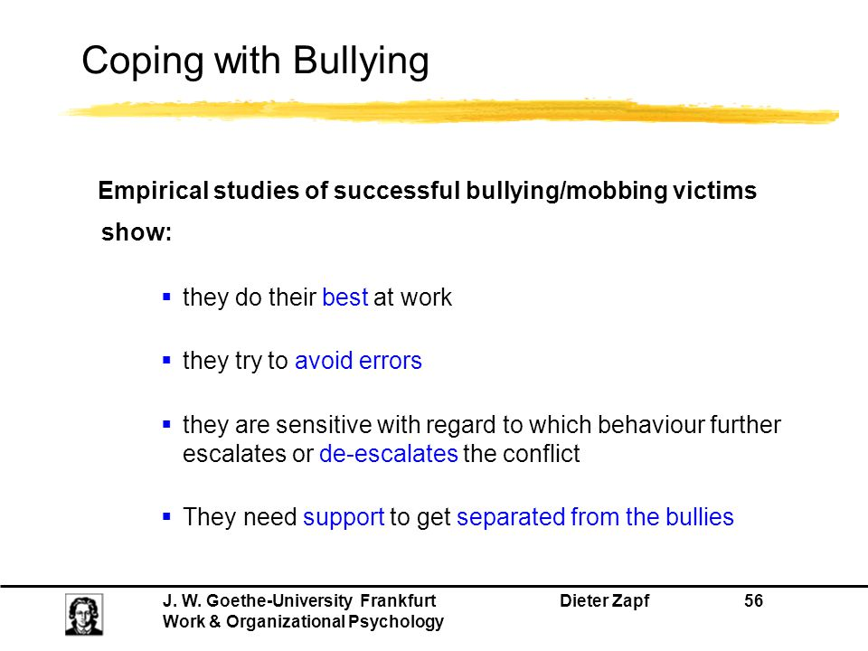 Coping with Bullying Empirical studies of successful bullying/mobbing victims. show: they do their best at work.