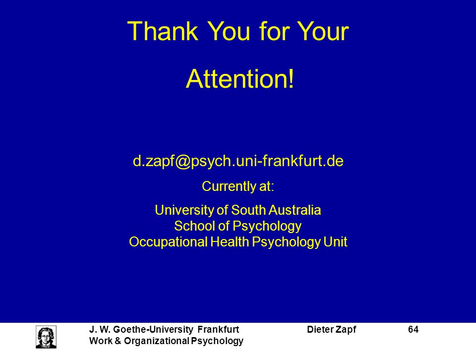 Thank You for Your Attention! d.zapf@psych.uni-frankfurt.de