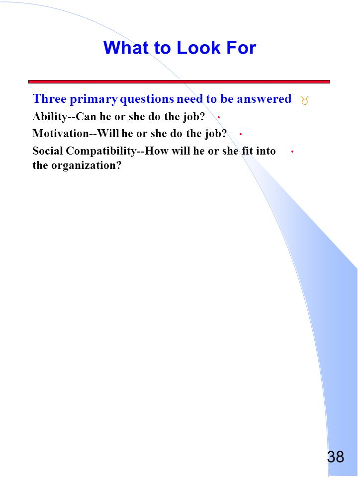 What to Look For Three primary questions need to be answered