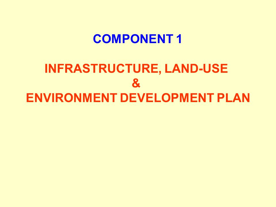 INFRASTRUCTURE, LAND-USE ENVIRONMENT DEVELOPMENT PLAN