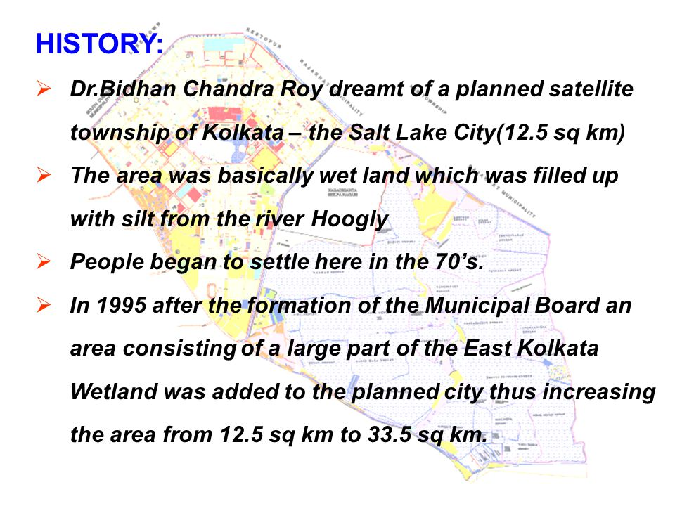 HISTORY: Dr.Bidhan Chandra Roy dreamt of a planned satellite township of Kolkata – the Salt Lake City(12.5 sq km)