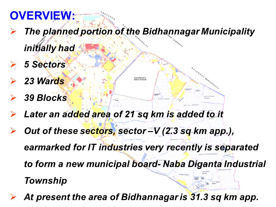 OVERVIEW: The planned portion of the Bidhannagar Municipality initially had. 5 Sectors. 23 Wards.