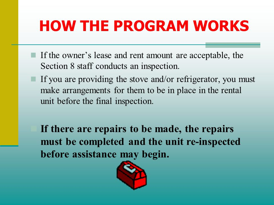 HOW THE PROGRAM WORKS If the owner's lease and rent amount are acceptable, the Section 8 staff conducts an inspection.