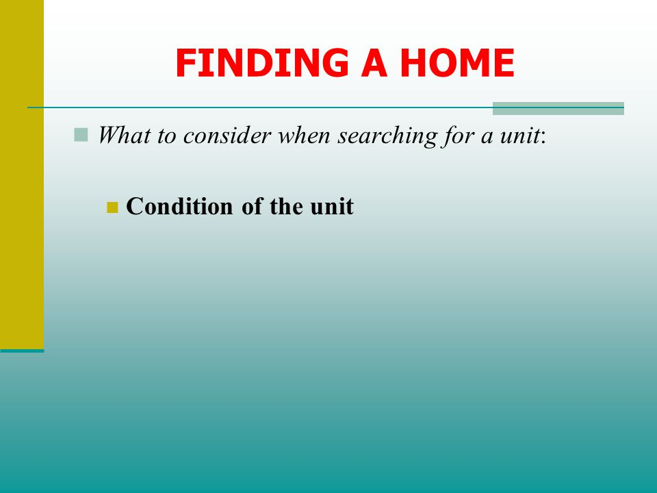 FINDING A HOME What to consider when searching for a unit: