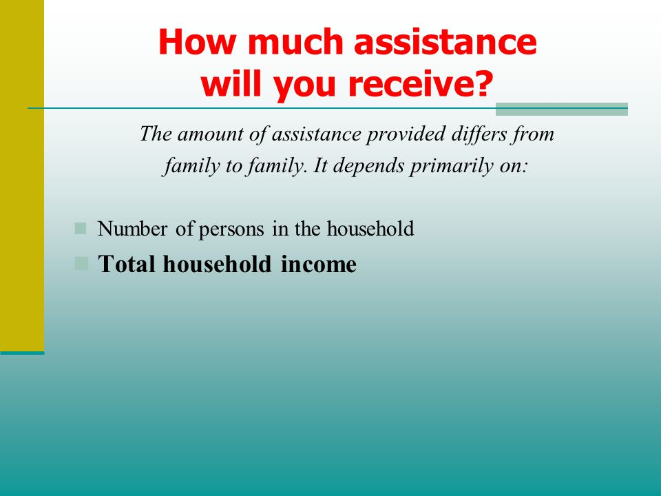 How much assistance will you receive