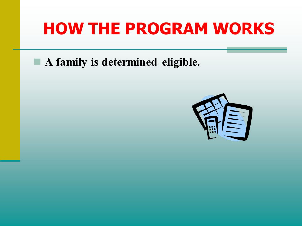 HOW THE PROGRAM WORKS A family is determined eligible.