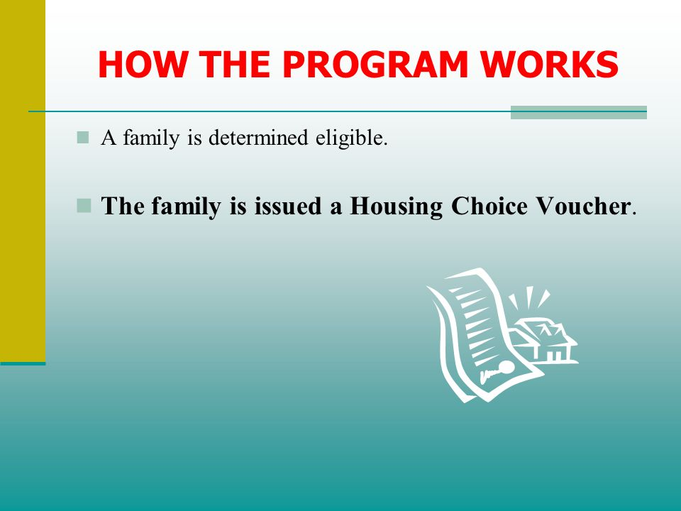 HOW THE PROGRAM WORKS The family is issued a Housing Choice Voucher.