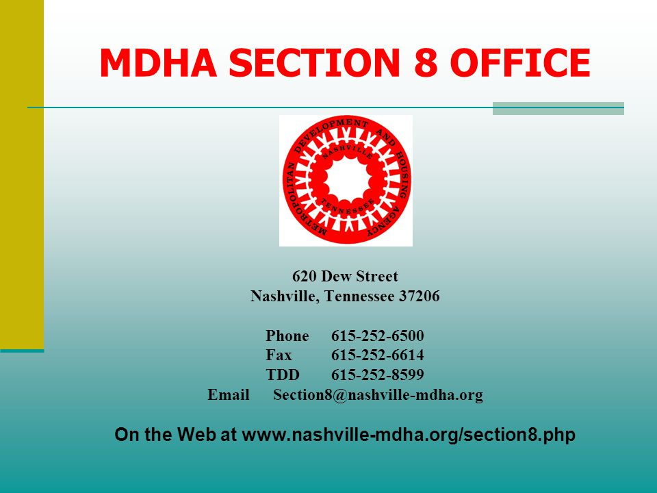 MDHA SECTION 8 OFFICE 620 Dew Street. Nashville, Tennessee 37206. Phone 615-252-6500. Fax 615-252-6614.