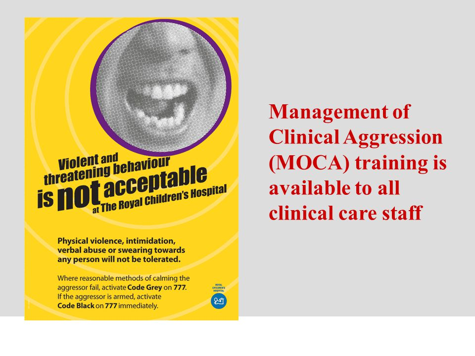 Management of Clinical Aggression (MOCA) training is available to all clinical care staff