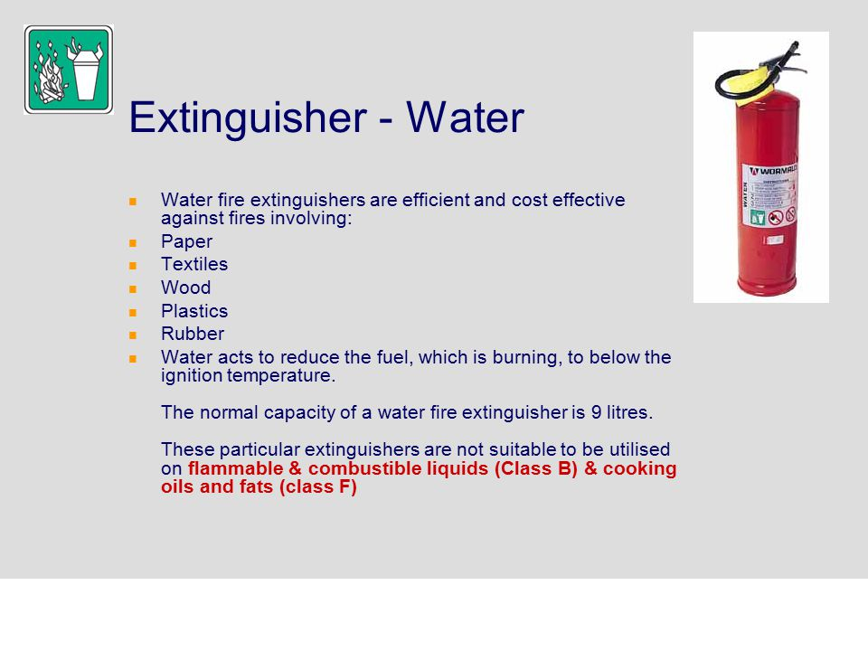 Extinguisher - Water Water fire extinguishers are efficient and cost effective against fires involving:
