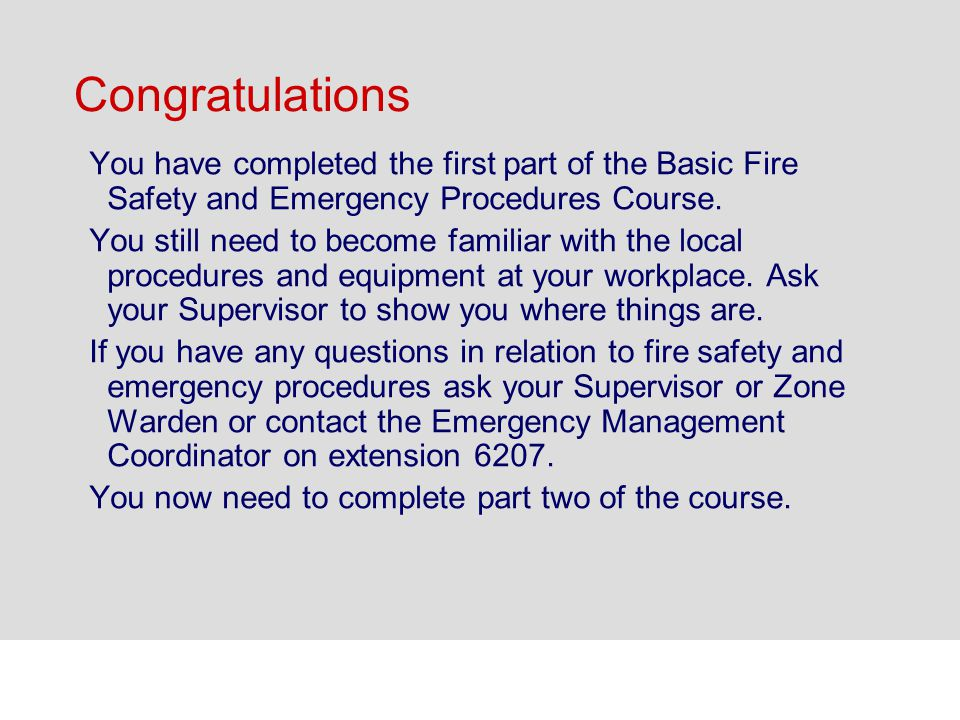 Congratulations You have completed the first part of the Basic Fire Safety and Emergency Procedures Course.
