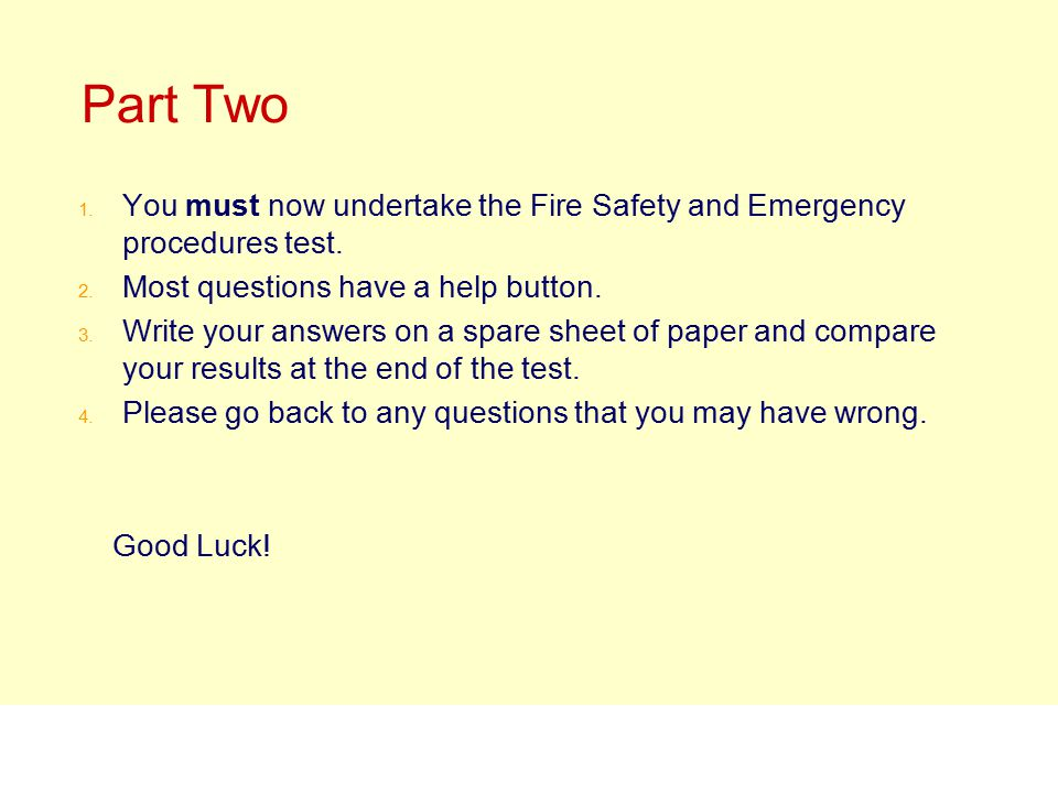 Part Two You must now undertake the Fire Safety and Emergency procedures test. Most questions have a help button.