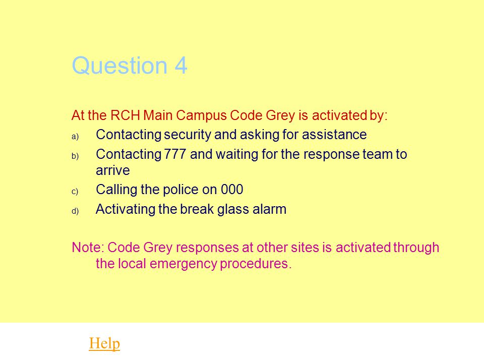 Question 4 Help At the RCH Main Campus Code Grey is activated by:
