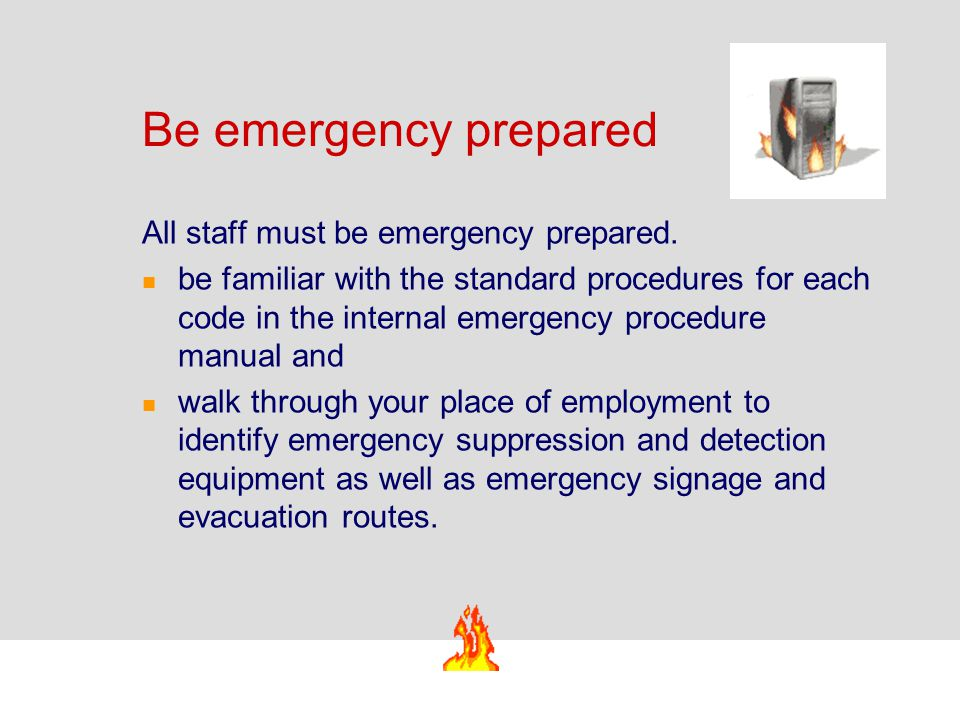 Be emergency prepared All staff must be emergency prepared.