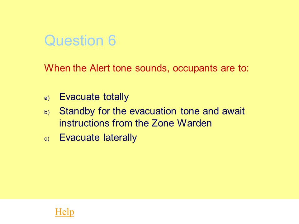 Question 6 When the Alert tone sounds, occupants are to: