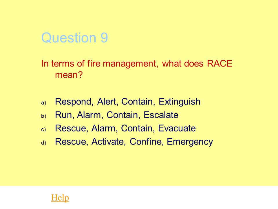 Question 9 In terms of fire management, what does RACE mean
