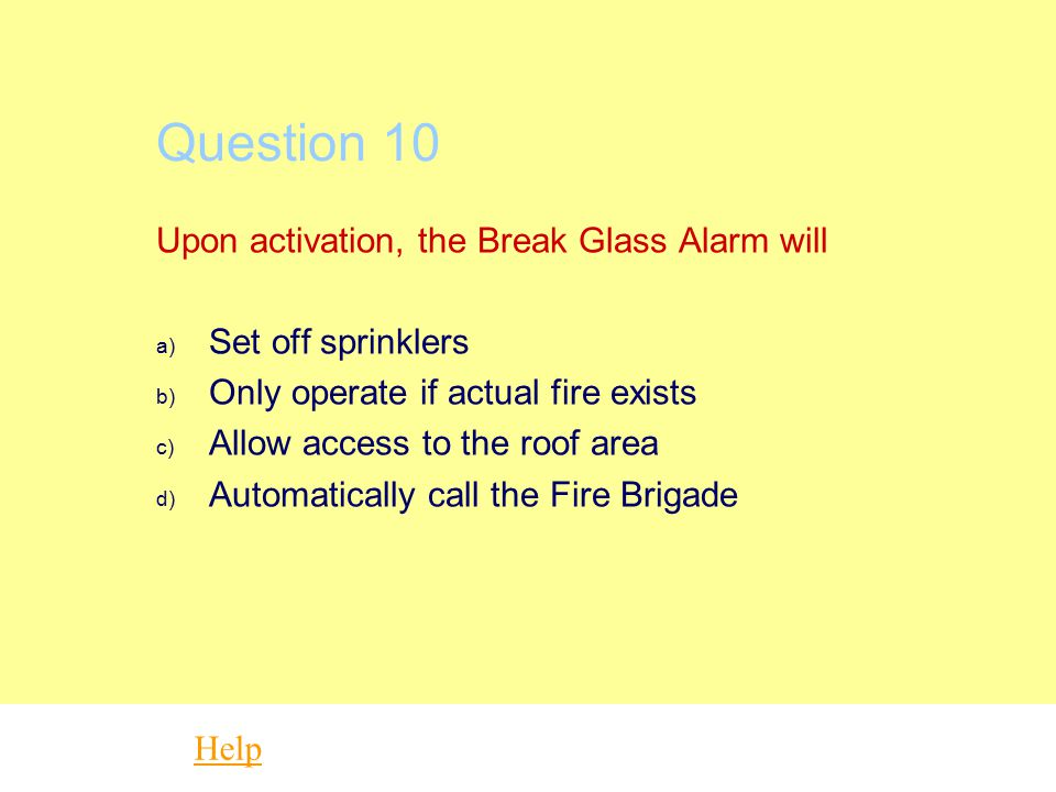 Question 10 Upon activation, the Break Glass Alarm will