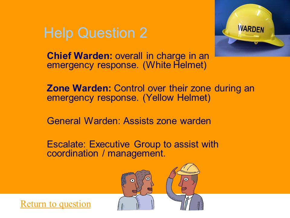 Help Question 2 Chief Warden: overall in charge in an emergency response. (White Helmet)