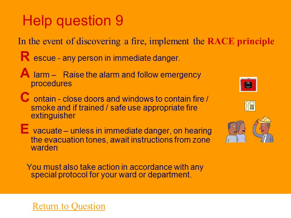 Help question 9 R escue - any person in immediate danger.