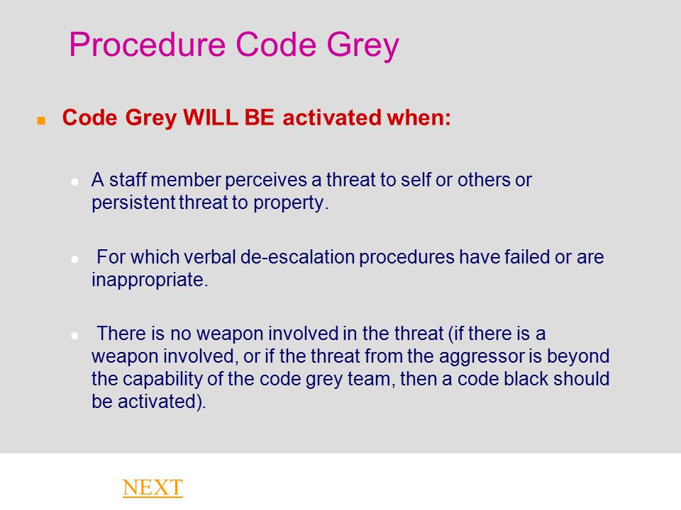 Procedure Code Grey Code Grey WILL BE activated when: NEXT