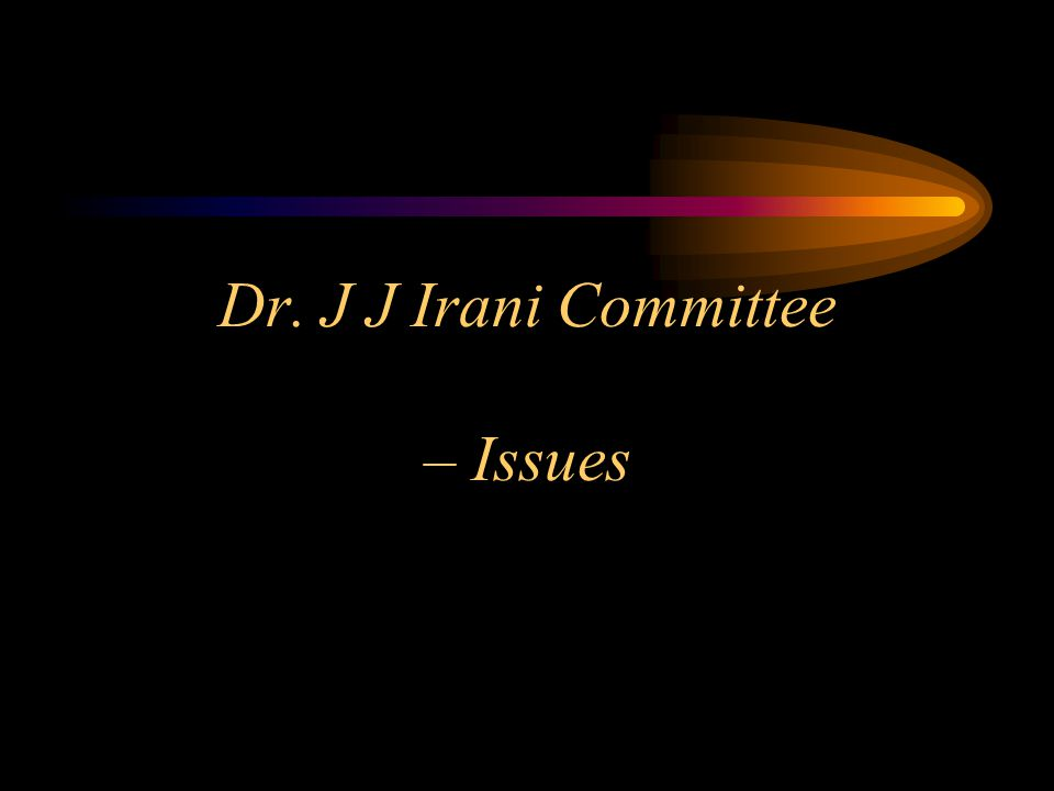 Dr. J J Irani Committee – Issues