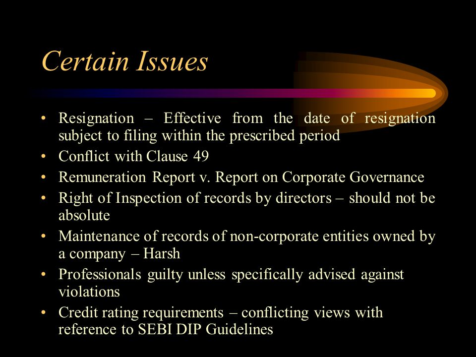 Certain Issues Resignation – Effective from the date of resignation subject to filing within the prescribed period.