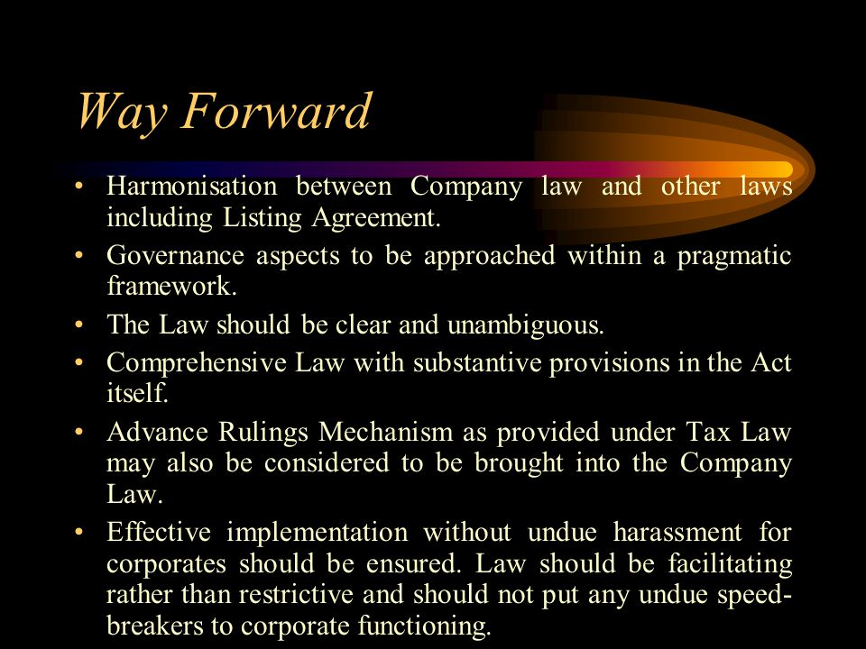 Way Forward Harmonisation between Company law and other laws including Listing Agreement.