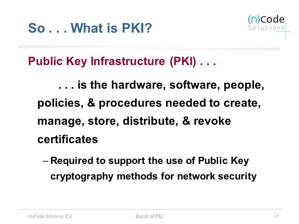 So . . . What is PKI Public Key Infrastructure (PKI) . . .