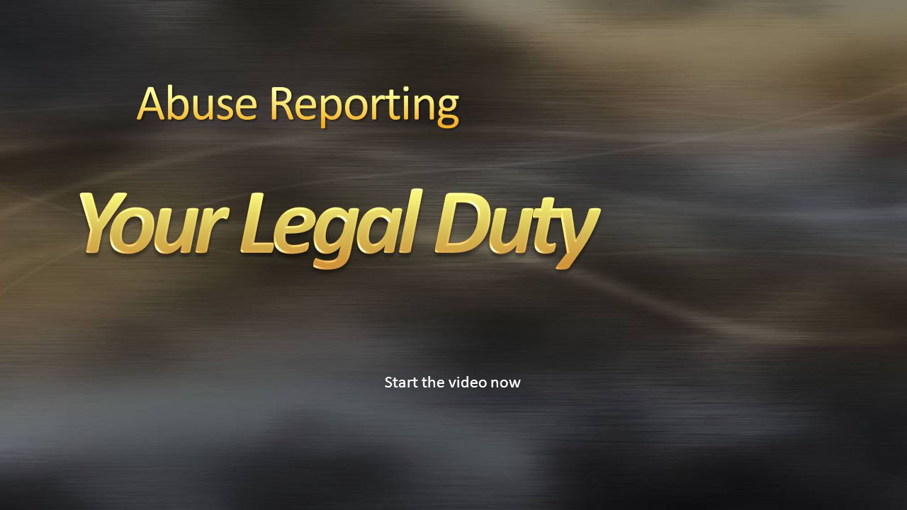 Abuse Reporting Your Legal Duty Start the video now