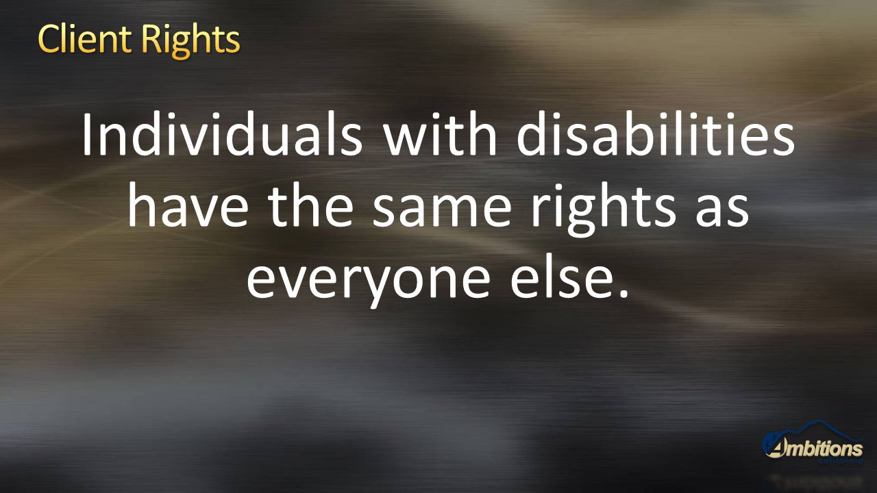 Individuals with disabilities have the same rights as everyone else.