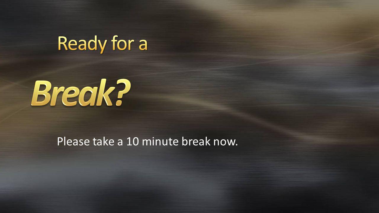 Please take a 10 minute break now.