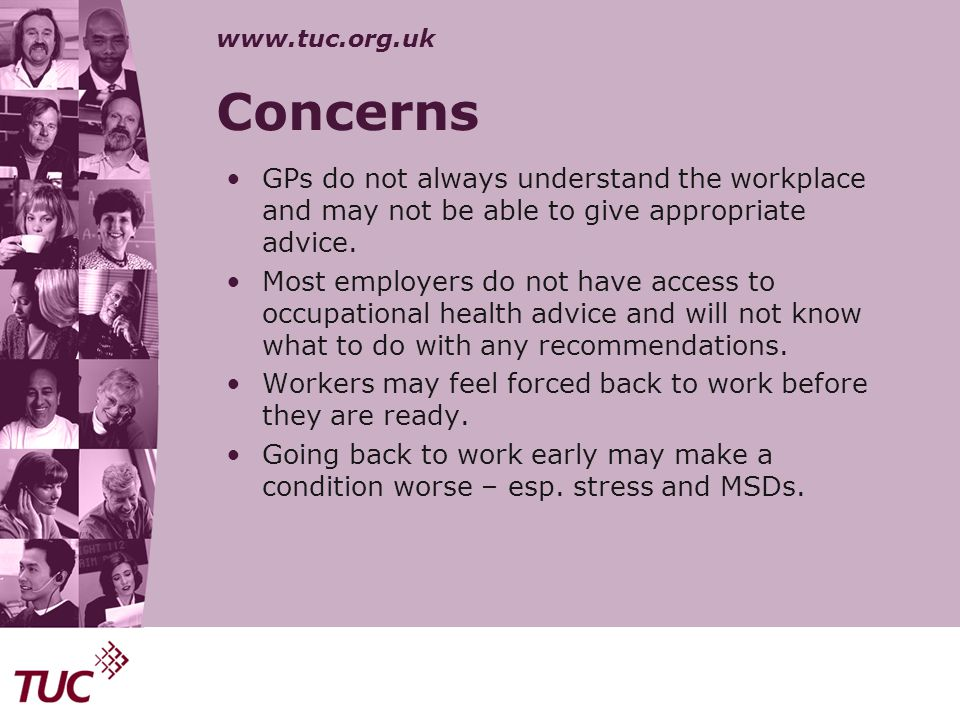Concerns GPs do not always understand the workplace and may not be able to give appropriate advice.