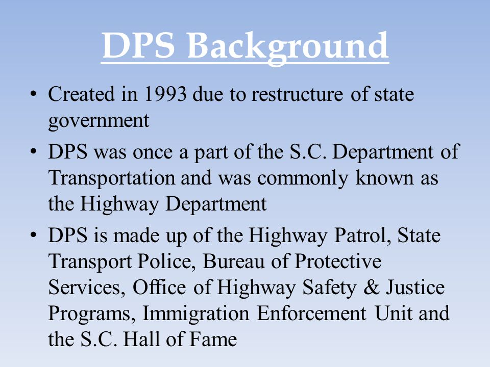 DPS Background Created in 1993 due to restructure of state government