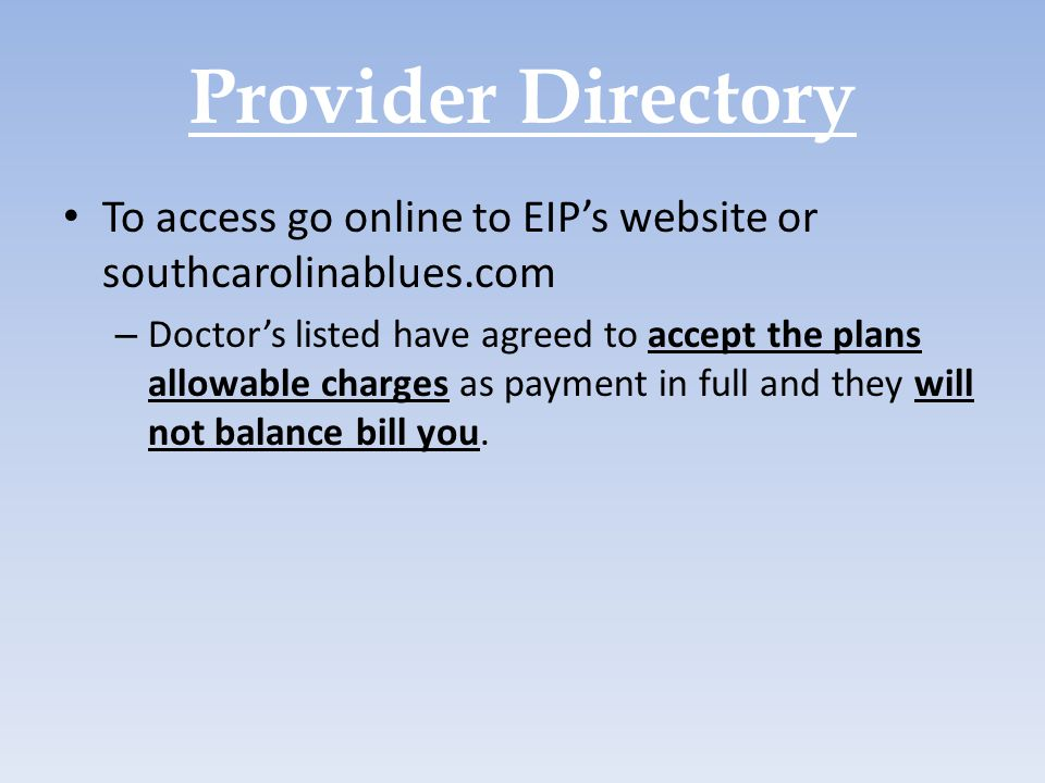 Provider Directory To access go online to EIP's website or southcarolinablues.com.