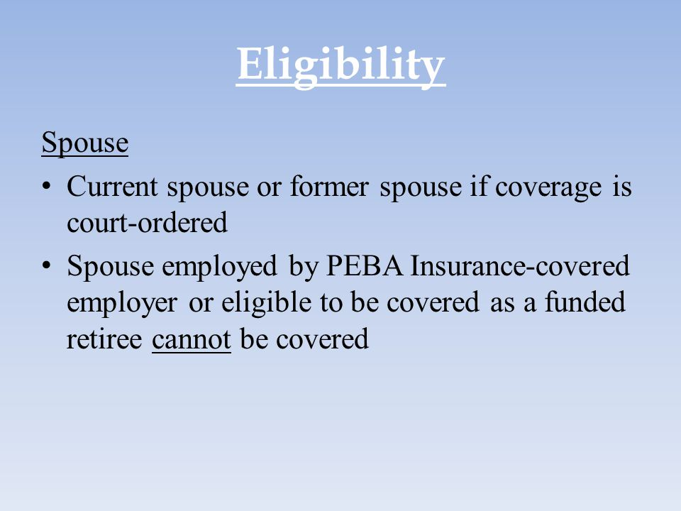 Eligibility Spouse. Current spouse or former spouse if coverage is court-ordered.