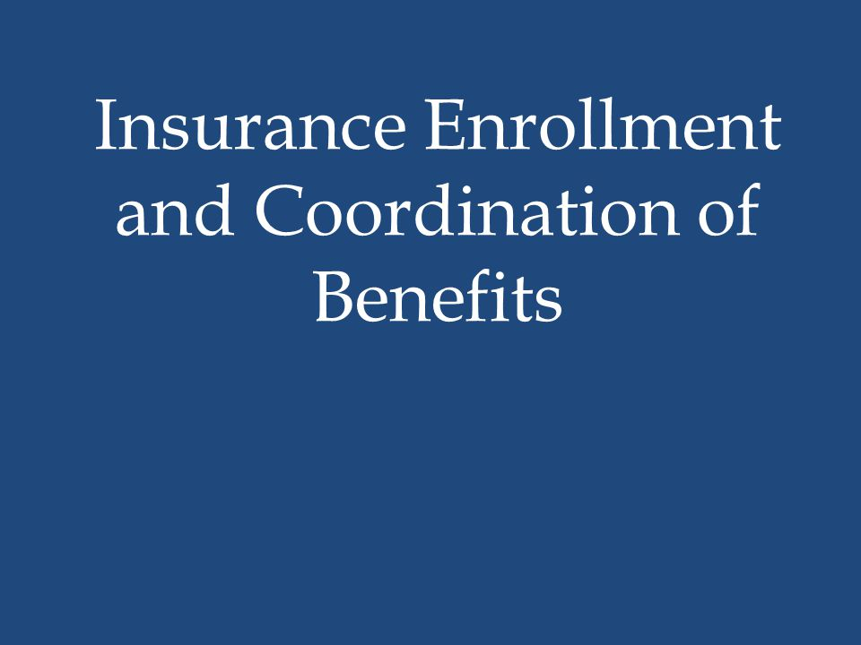 Insurance Enrollment and Coordination of Benefits
