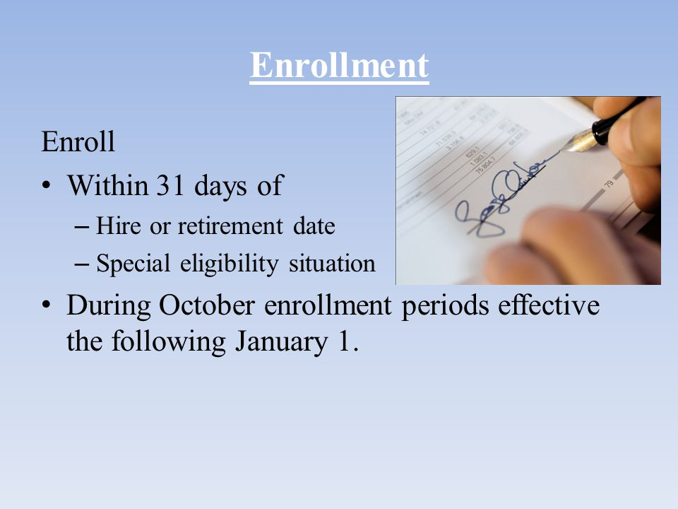 Enrollment Enroll Within 31 days of