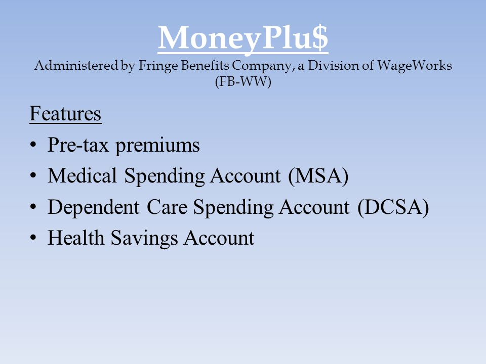 MoneyPlu$ Administered by Fringe Benefits Company, a Division of WageWorks (FB-WW)