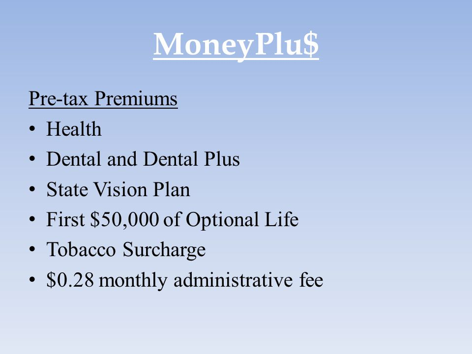 MoneyPlu$ Pre-tax Premiums Health Dental and Dental Plus