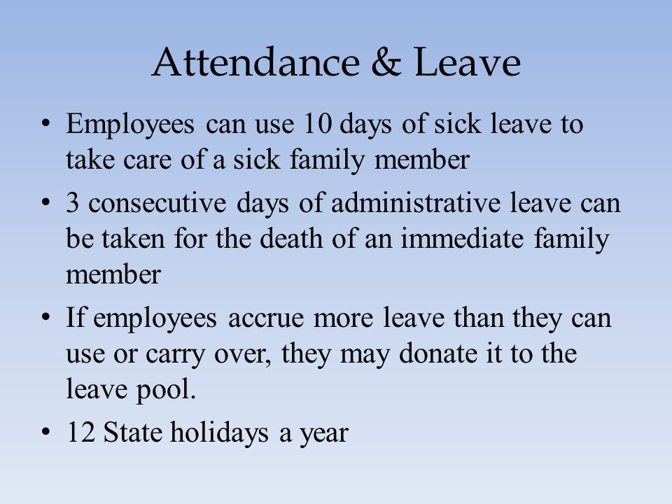Attendance & Leave Employees can use 10 days of sick leave to take care of a sick family member.