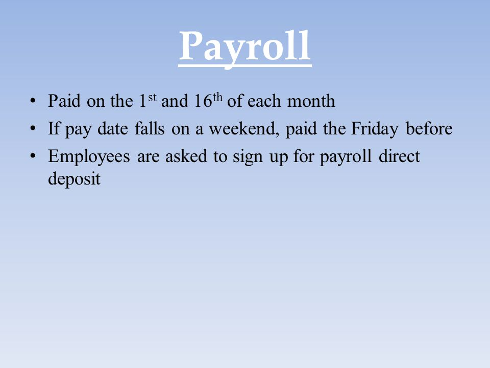 Payroll Paid on the 1st and 16th of each month