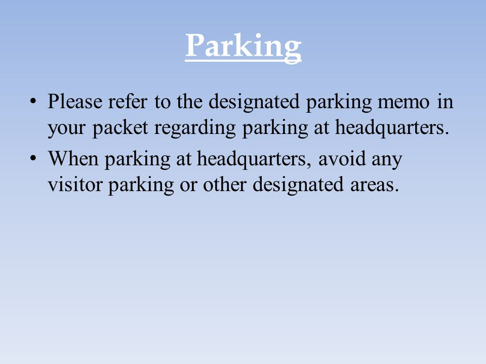 Parking Please refer to the designated parking memo in your packet regarding parking at headquarters.