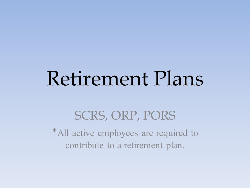 *All active employees are required to contribute to a retirement plan.