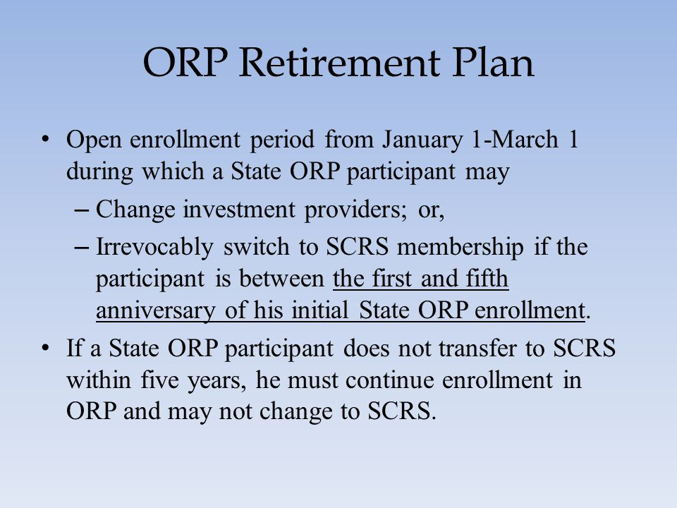 ORP Retirement Plan Open enrollment period from January 1-March 1 during which a State ORP participant may.