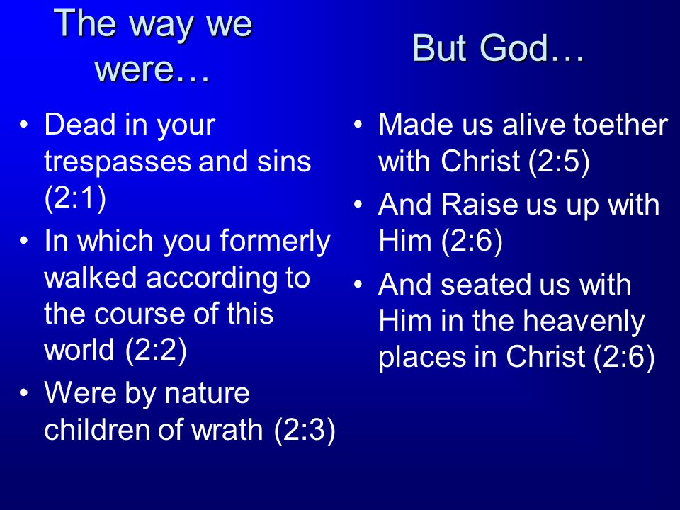 The way we were… But God… Dead in your trespasses and sins (2:1)